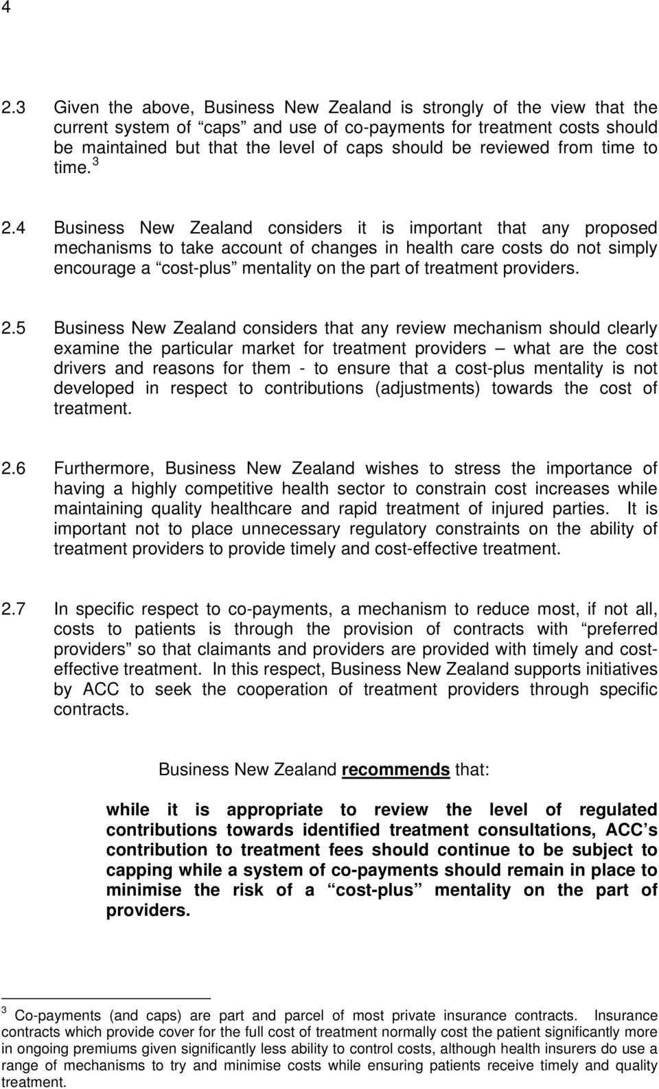 4 Business New Zealand considers it is important that any proposed mechanisms to take account of changes in health care costs do not simply encourage a cost-plus mentality on the part of treatment