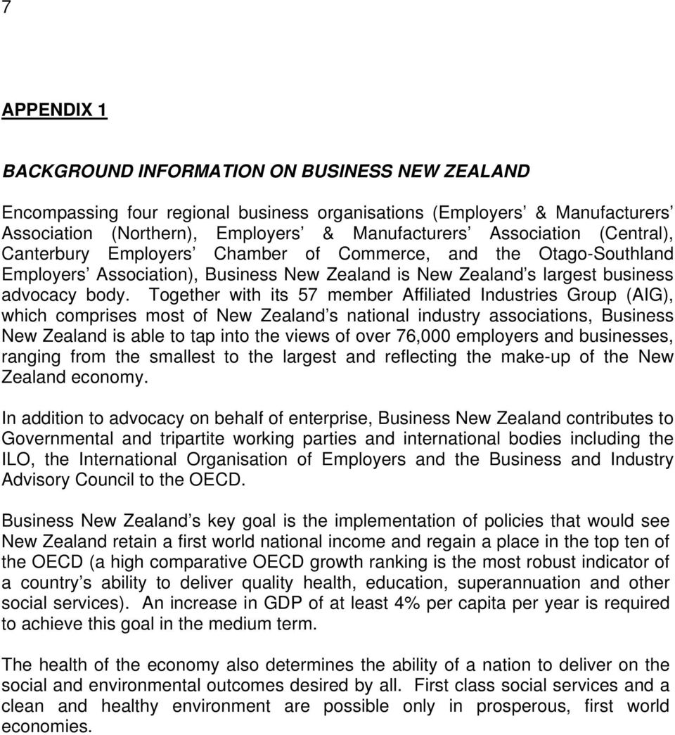 Together with its 57 member Affiliated Industries Group (AIG), which comprises most of New Zealand s national industry associations, Business New Zealand is able to tap into the views of over 76,000