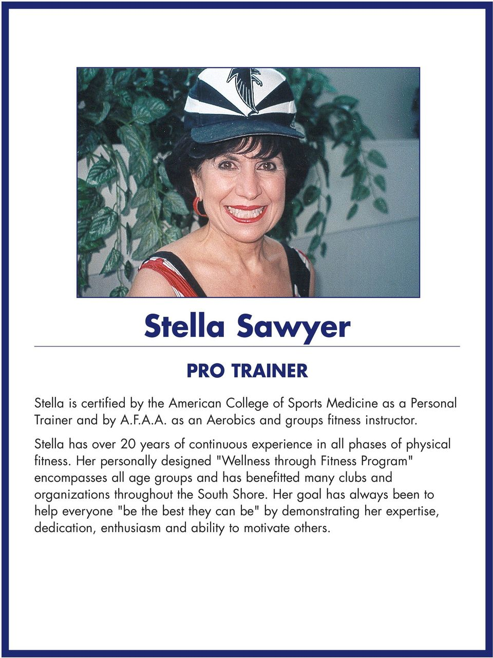 "Her personally designed ""Wellness through Fitness Program"" encompasses all age groups and has benefitted many clubs and organizations"