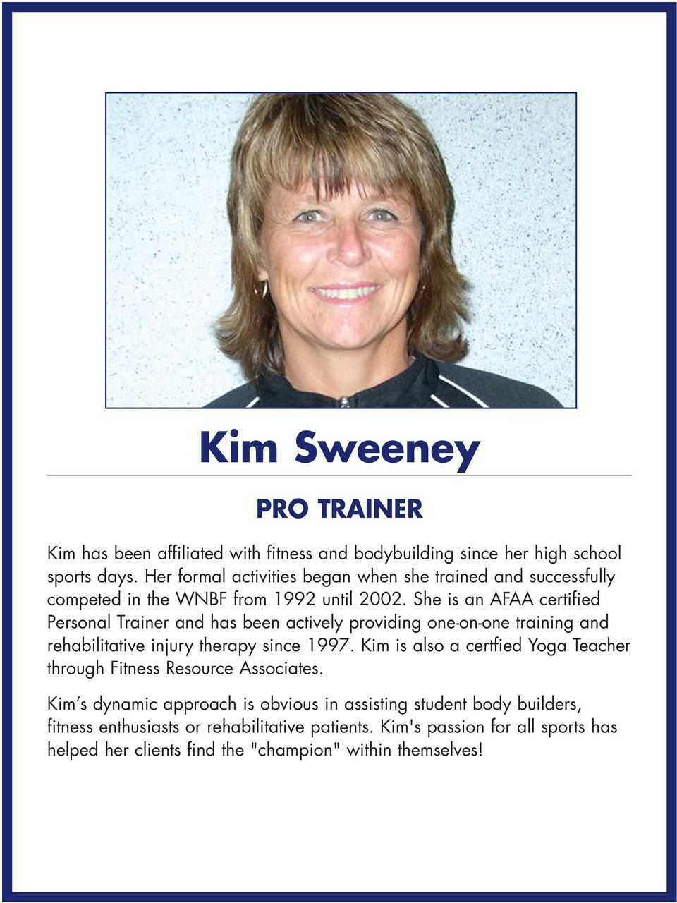She is an AFAA certified Personal Trainer and has been actively providing one-on-one training and rehabilitative injury therapy since 1997.