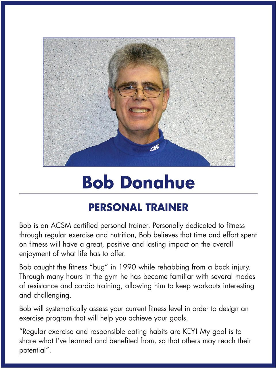 what life has to offer. Bob caught the fitness bug in 1990 while rehabbing from a back injury.