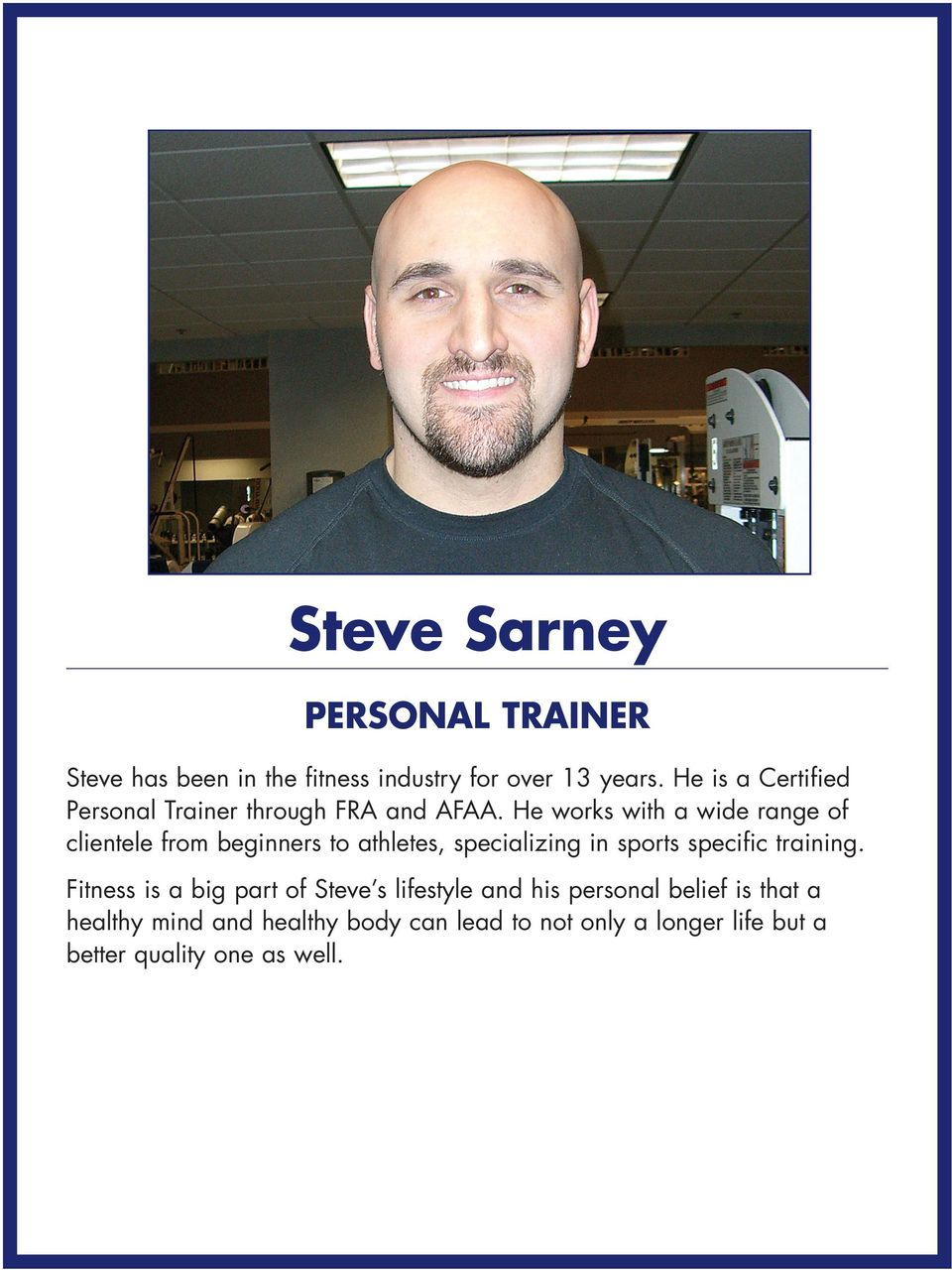 He works with a wide range of clientele from beginners to athletes, specializing in sports specific