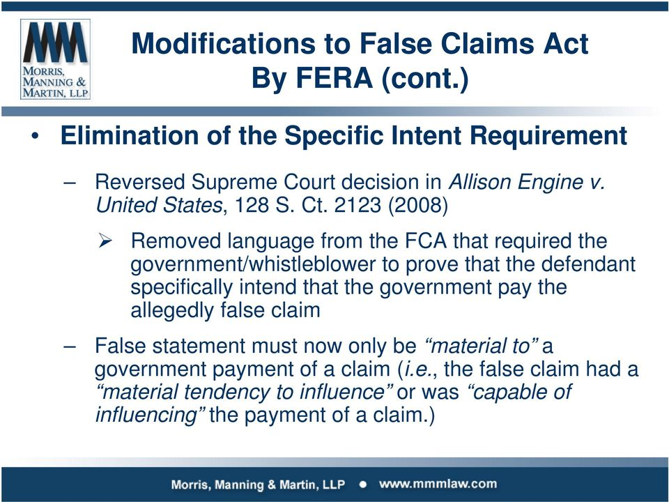 2123 (2008) Removed language from the FCA that required the government/whistleblower to prove that the defendant specifically intend that
