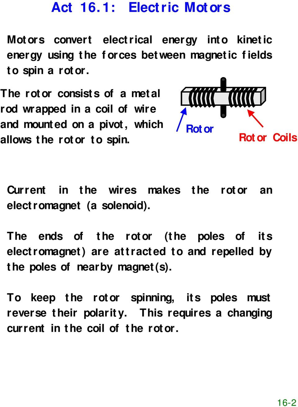 Rotor Rotor Coils Current in the wires makes the rotor an electromagnet (a solenoid).