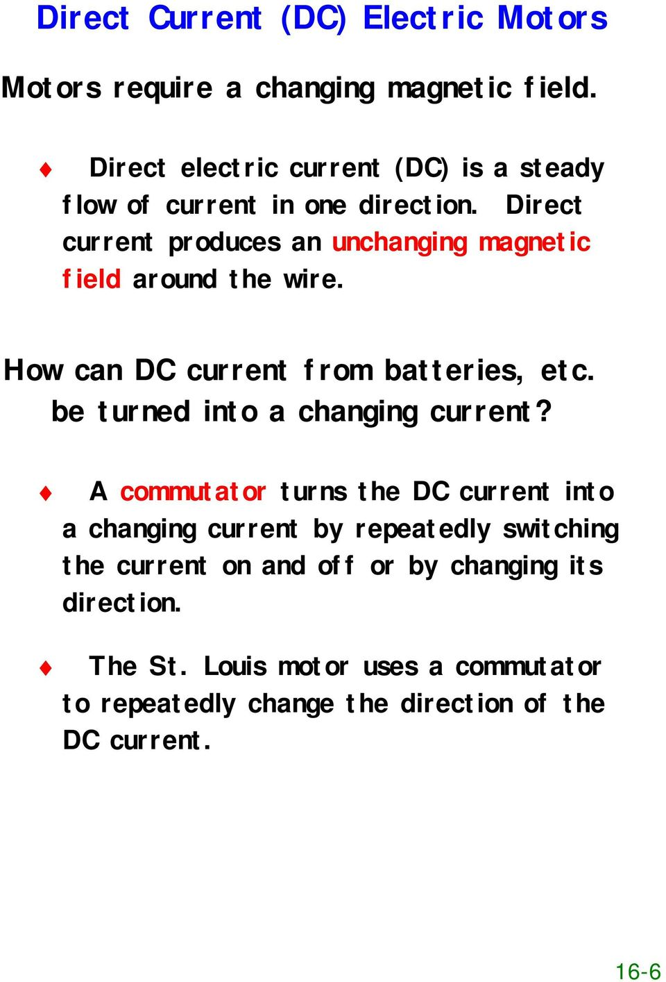 Direct current produces an unchanging magnetic field around the wire. How can DC current from batteries, etc.