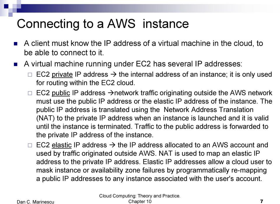 EC2 public IP address network traffic originating outside the AWS network must use the public IP address or the elastic IP address of the instance.