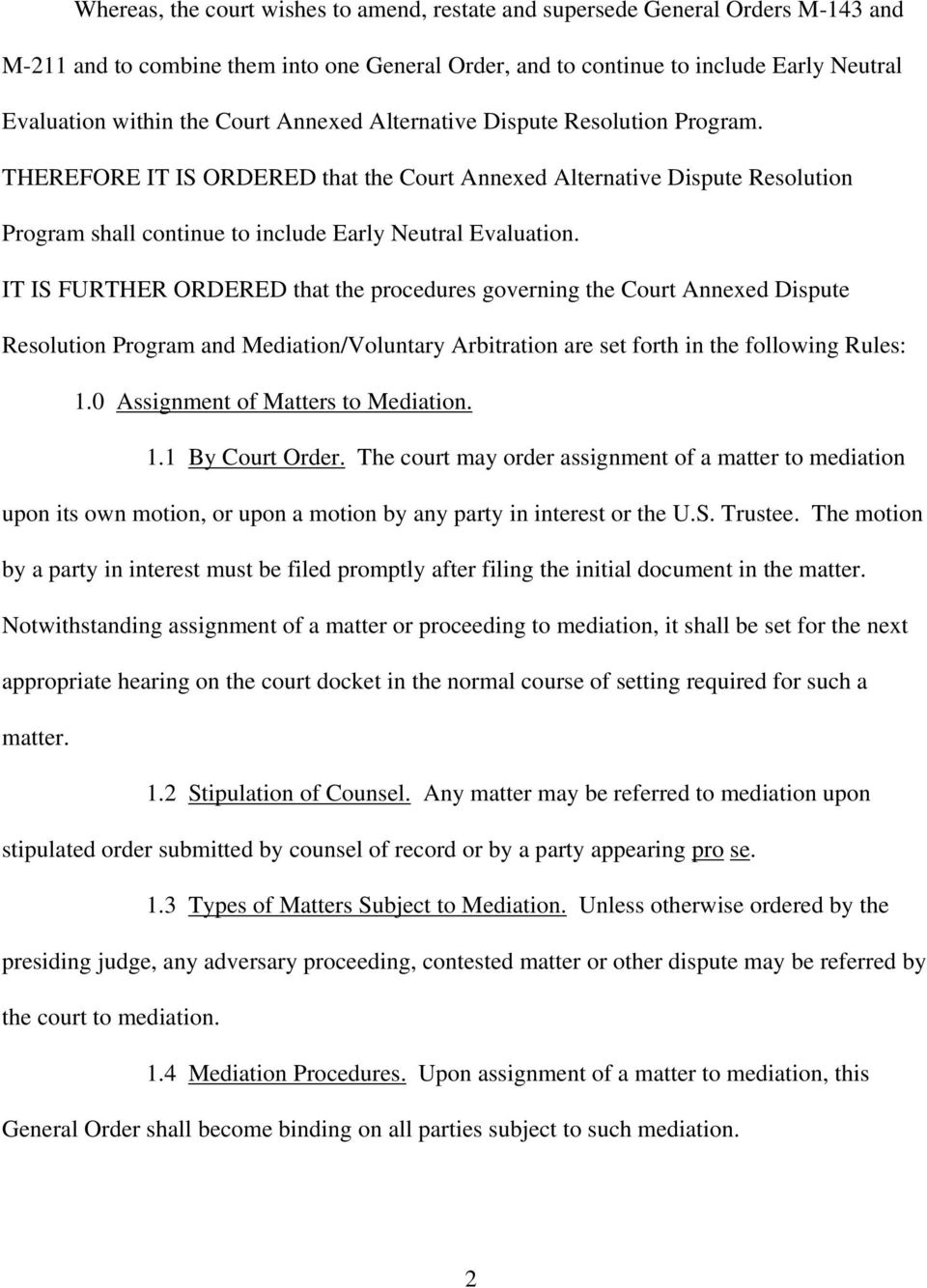IT IS FURTHER ORDERED that the procedures governing the Court Annexed Dispute Resolution Program and Mediation/Voluntary Arbitration are set forth in the following Rules: 1.