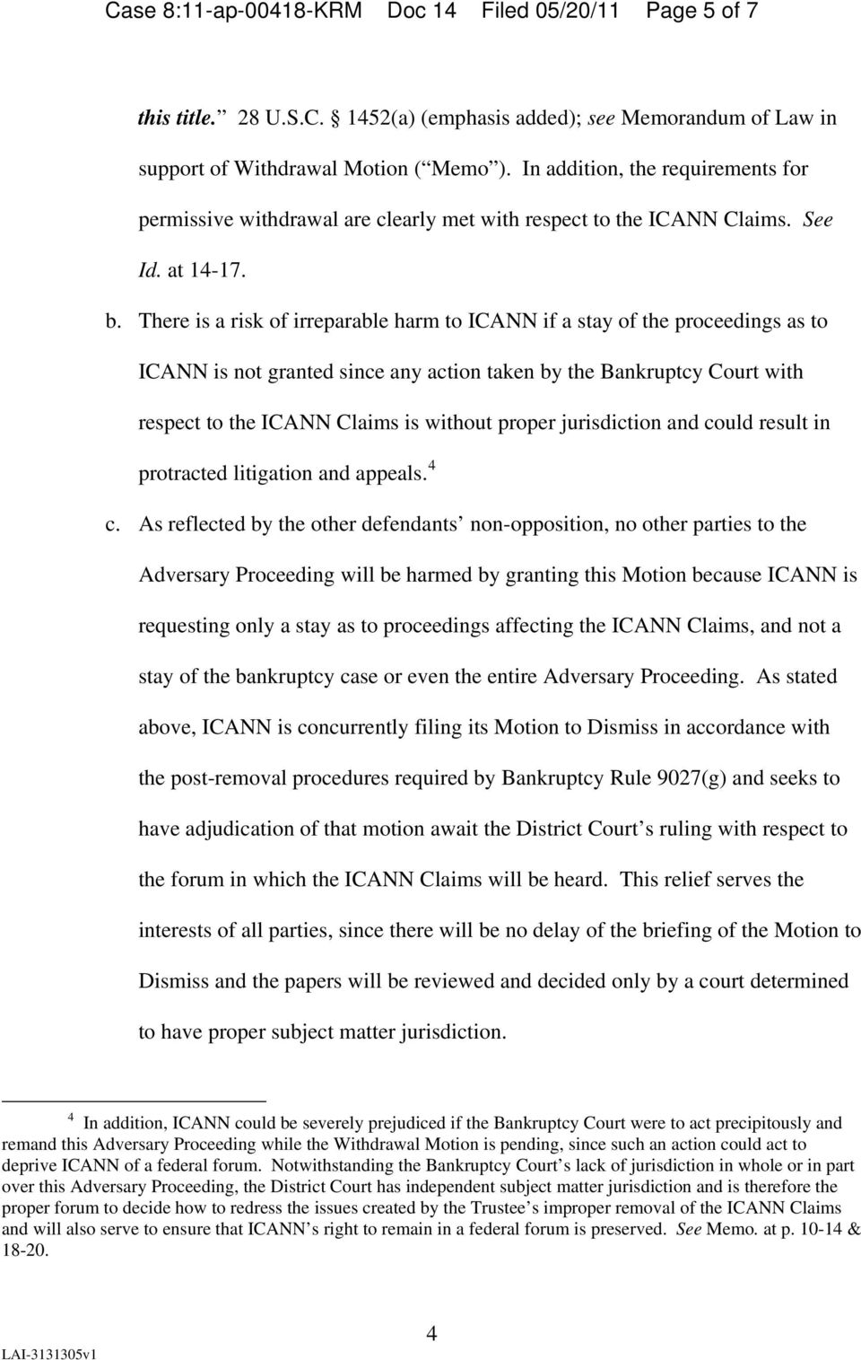There is a risk of irreparable harm to ICANN if a stay of the proceedings as to ICANN is not granted since any action taken by the Bankruptcy Court with respect to the ICANN Claims is without proper