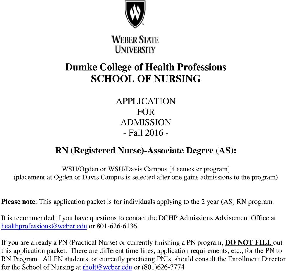 It is recommended if you have questions to contact the DCHP Admissions Advisement Office at healthprofessions@weber.edu or 801-626-6136.