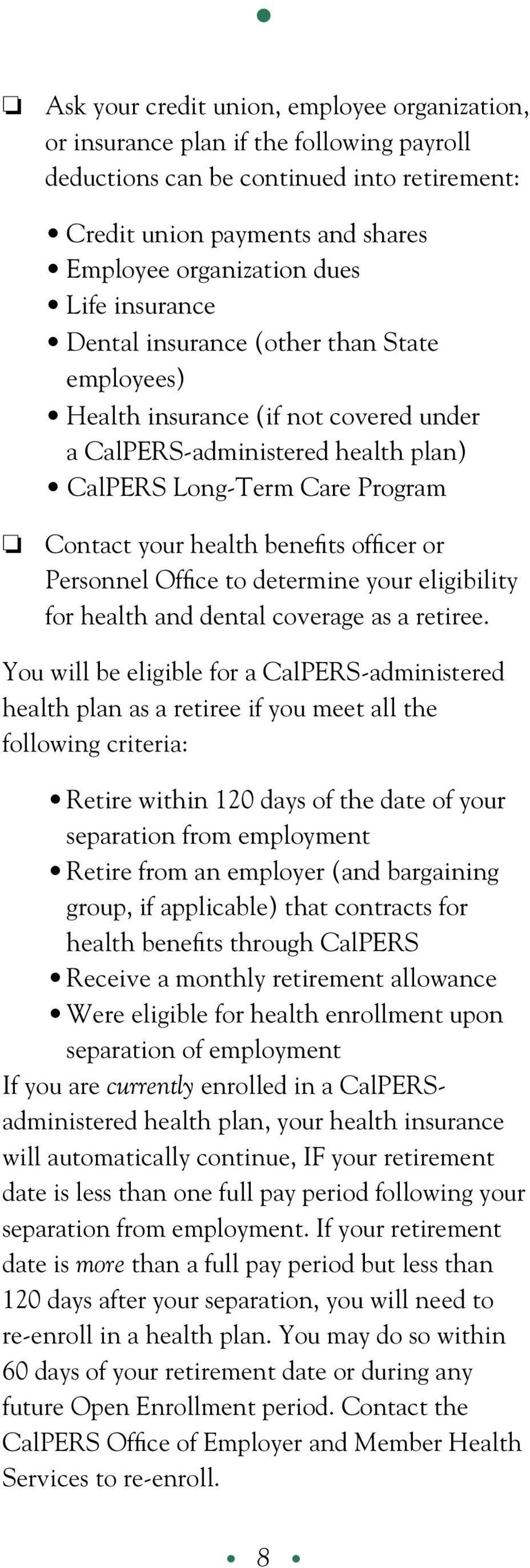 or Personnel Office to determine your eligibility for health and dental coverage as a retiree.