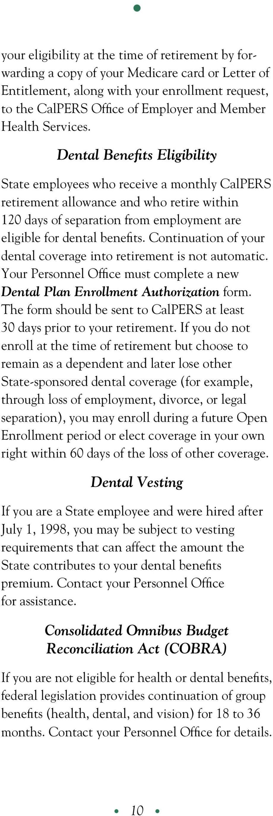 Continuation of your dental coverage into retirement is not automatic. Your Personnel Office must complete a new Dental Plan Enrollment Authorization form.
