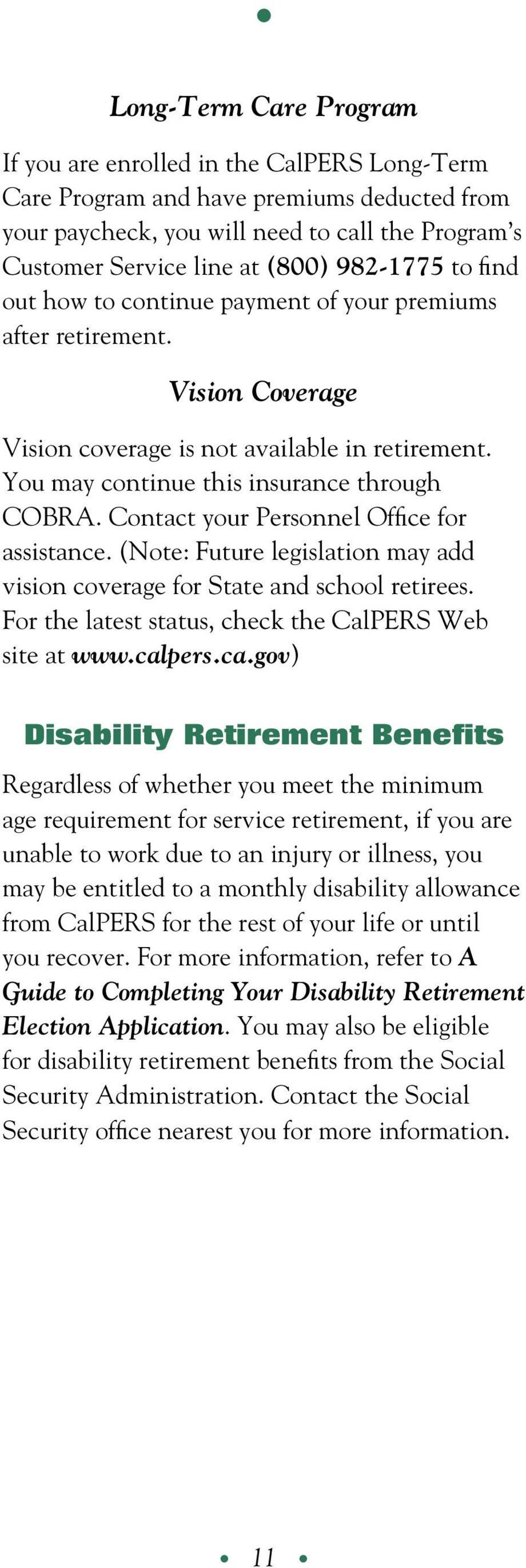 Contact your Personnel Office for assistance. (Note: Future legislation may add vision coverage for State and school retirees. For the latest status, check the CalPERS Web site at www.cal