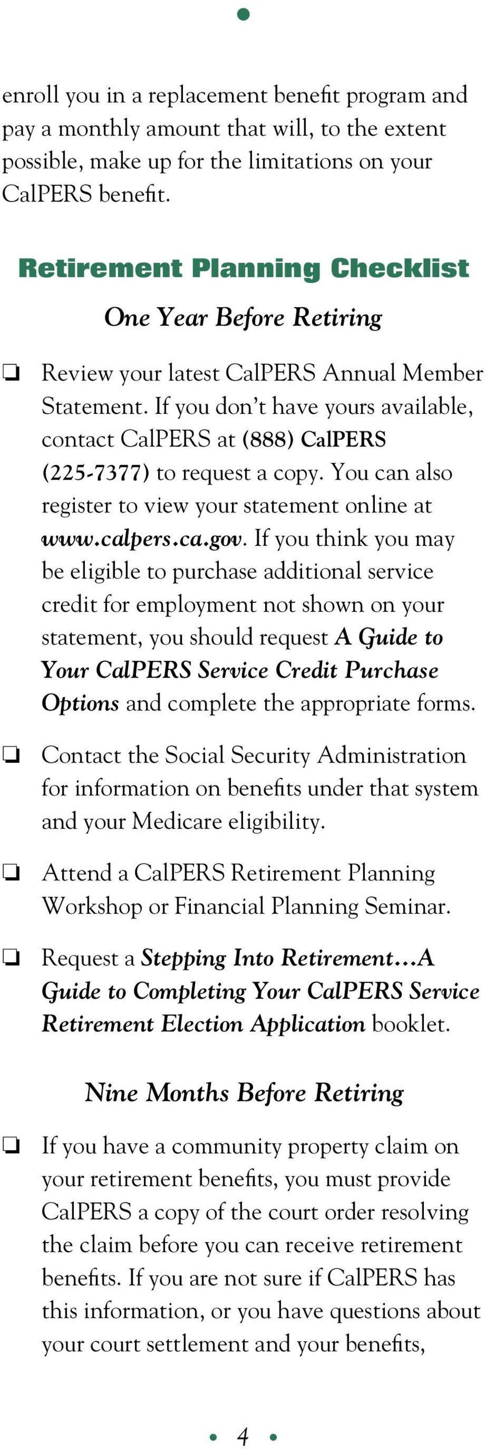 If you don t have yours available, contact CalPERS at (888) CalPERS (225-7377) to request a copy. You can also register to view your statement online at www.calpers.ca.gov.