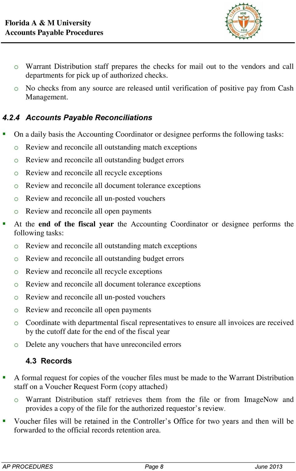 4 Accounts Payable Reconciliations On a daily basis the Accounting Coordinator or designee performs the following tasks: o Review and reconcile all outstanding match exceptions o Review and reconcile