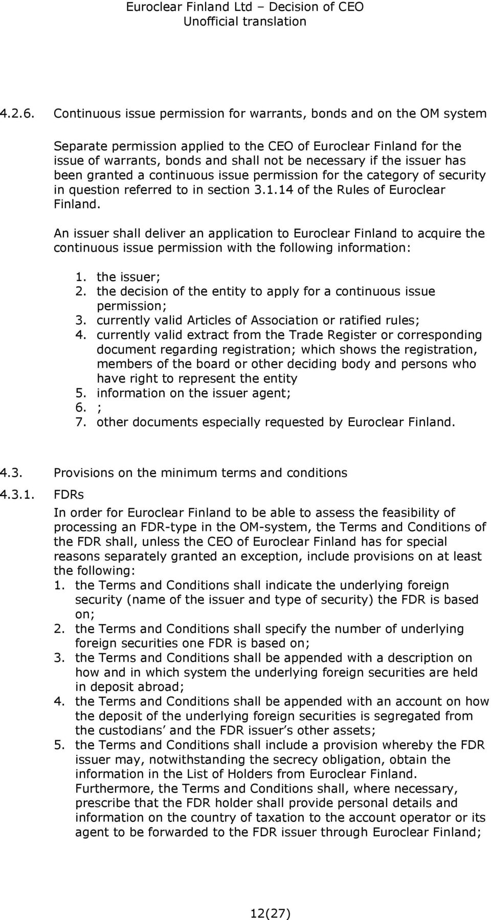 issuer has been granted a continuous issue permission for the category of security in question referred to in section 3.1.14 of the Rules of Euroclear Finland.