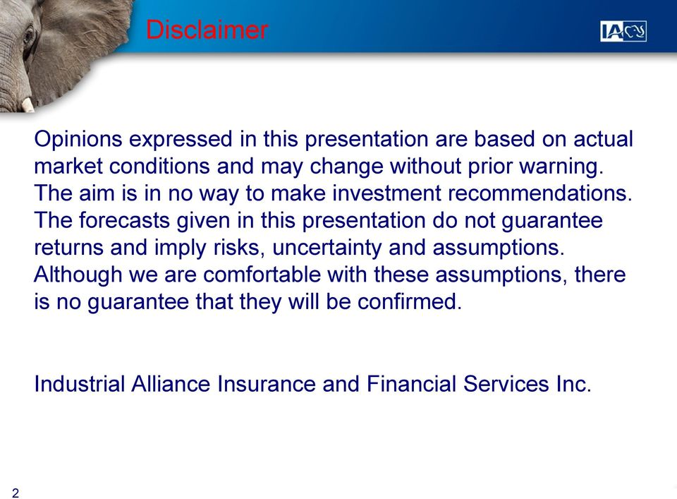 The forecasts given in this presentation do not guarantee returns and imply risks, uncertainty and assumptions.