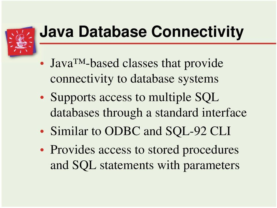 databases through a standard interface Similar to ODBC and SQL-92