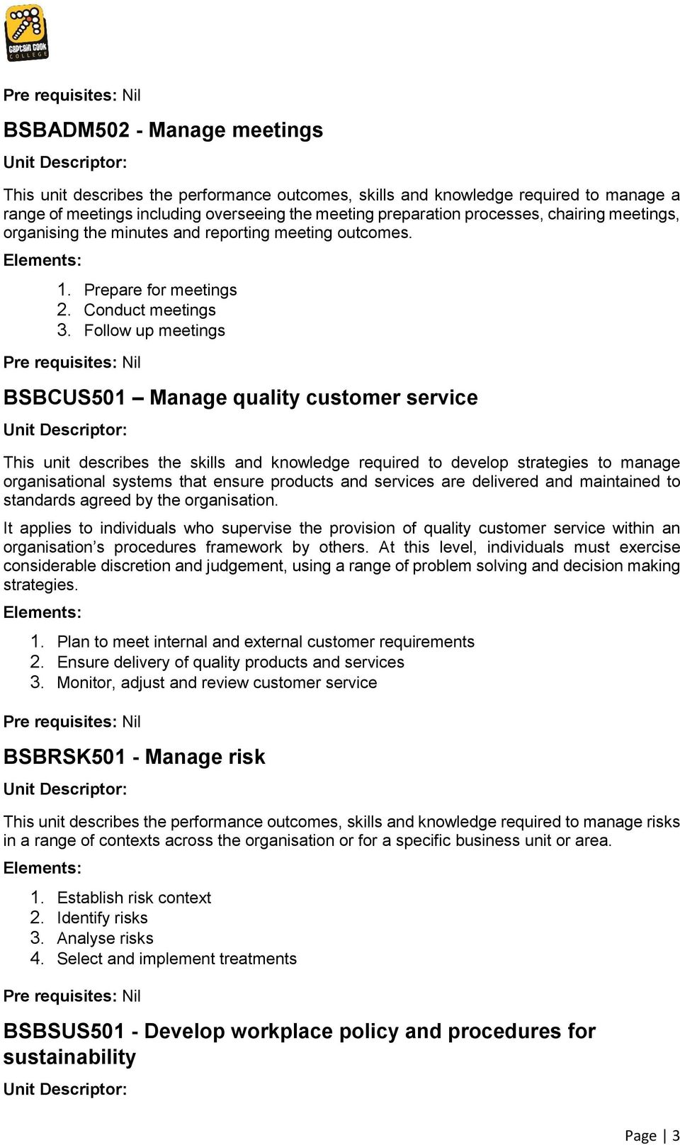 Follow up meetings BSBCUS501 Manage quality customer service This unit describes the skills and knowledge required to develop strategies to manage organisational systems that ensure products and