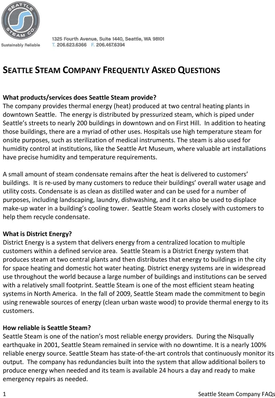 The energy is distributed by pressurized steam, which is piped under Seattle s streets to nearly 200 buildings in downtown and on First Hill.