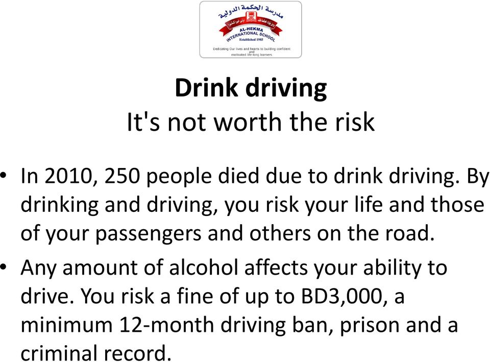 By drinking and driving, you risk your life and those of your passengers and