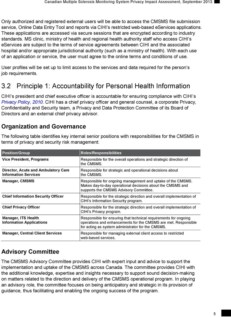 MS clinic, ministry of health and regional health authority staff who access CIHI s eservices are subject to the terms of service agreements between CIHI and the associated hospital and/or