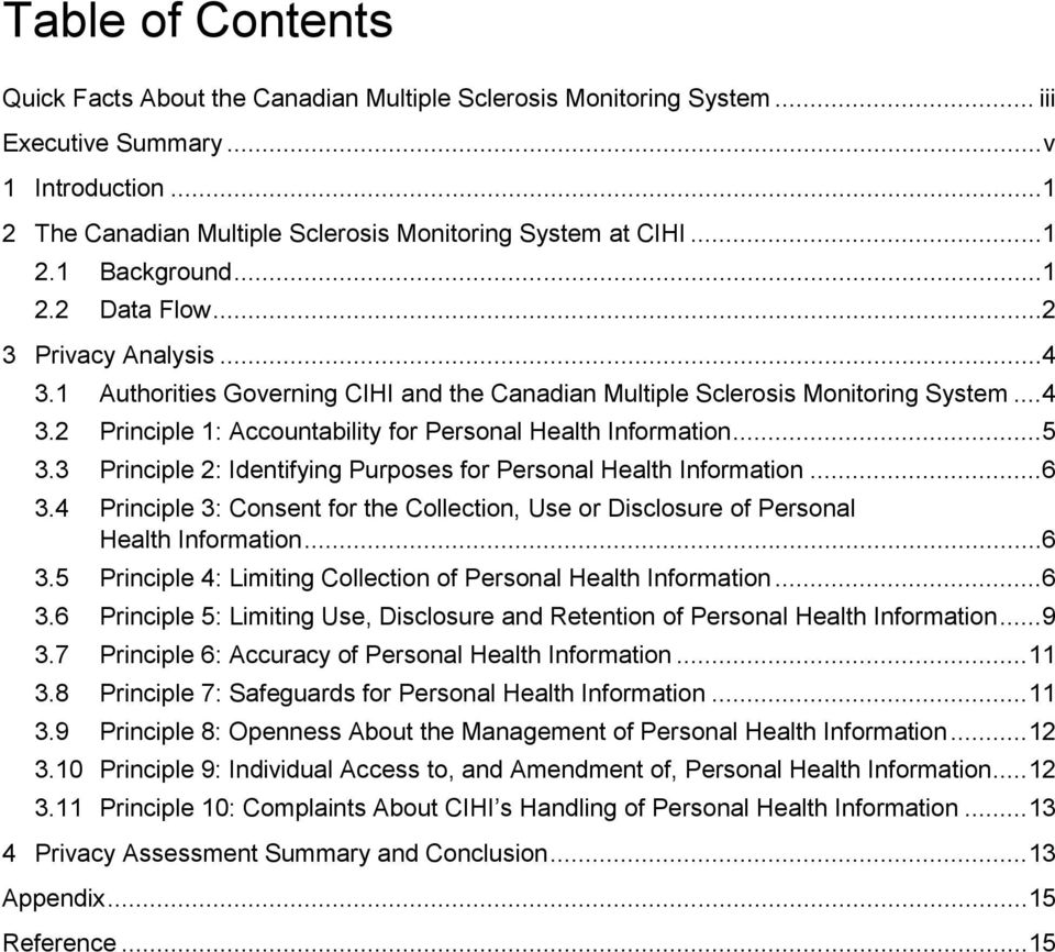 .. 5 3.3 Principle 2: Identifying Purposes for Personal Health Information... 6 3.4 Principle 3: Consent for the Collection, Use or Disclosure of Personal Health Information... 6 3.5 Principle 4: Limiting Collection of Personal Health Information.