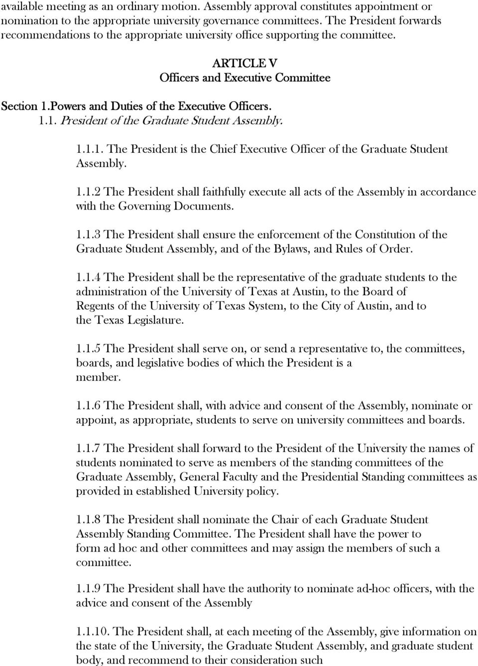 1.1. President of the Graduate Student Assembly. 1.1.1. The President is the Chief Executive Officer of the Graduate Student Assembly. 1.1.2 The President shall faithfully execute all acts of the Assembly in accordance with the Governing Documents.