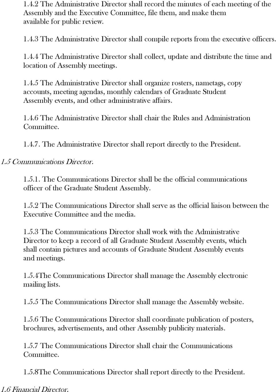 1.4.6 The Administrative Director shall chair the Rules and Administration Committee. 1.4.7. The Administrative Director shall report directly to the President. 1.5 Communications Director. 1.5.1. The Communications Director shall be the official communications officer of the Graduate Student Assembly.