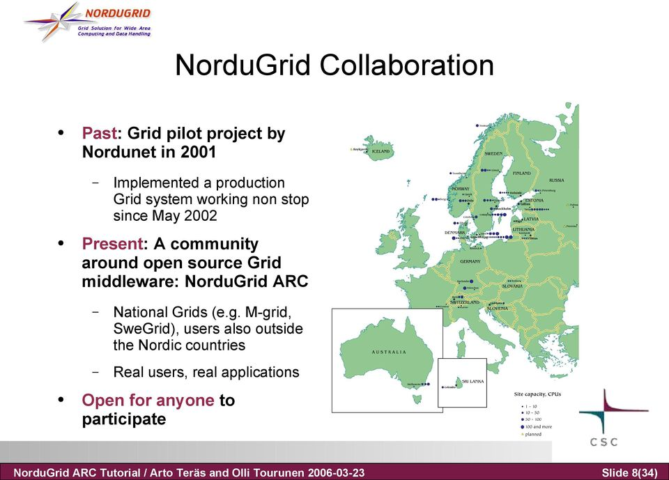 2002 Present: A community around open source Grid middleware: NorduGrid ARC National Grids (e.g.