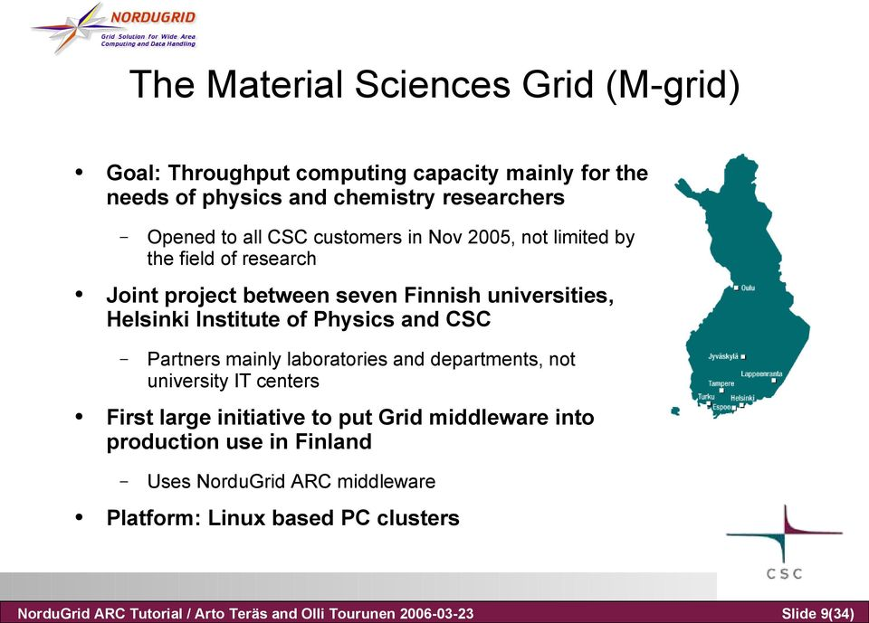 Joint project between seven Finnish universities, Helsinki Institute of Physics and CSC Partners mainly laboratories and departments, not