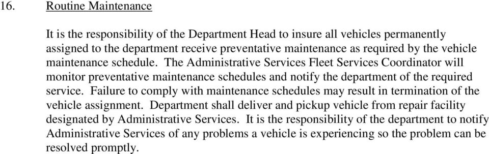The Administrative Services Fleet Services Coordinator will monitor preventative maintenance schedules and notify the department of the required service.