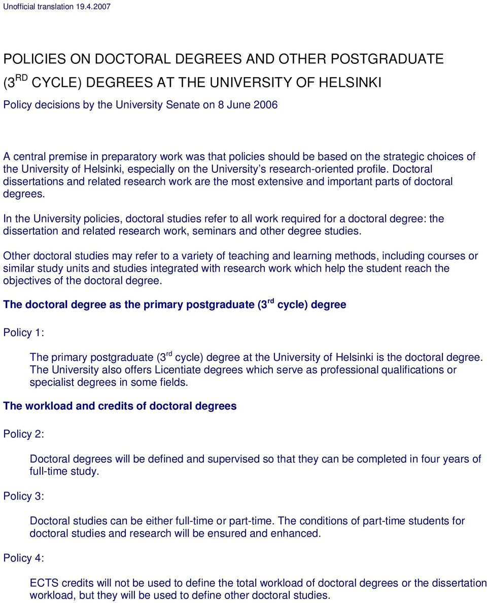 work was that policies should be based on the strategic choices of the University of Helsinki, especially on the University s research-oriented profile.