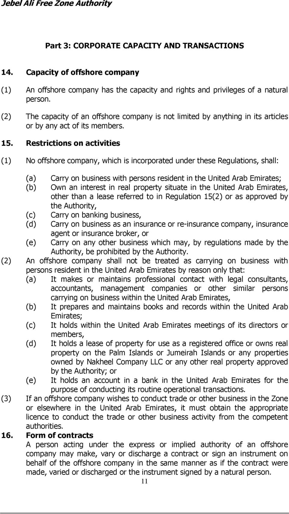 Restrictions on activities (1) No offshore company, which is incorporated under these Regulations, shall: (a) Carry on business with persons resident in the United Arab Emirates; Own an interest in