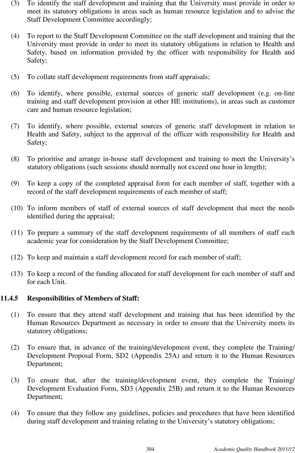 in relation to Health and Safety, based on information provided by the officer with responsibility for Health and Safety; (5) To collate staff development requirements from staff appraisals; (6) To