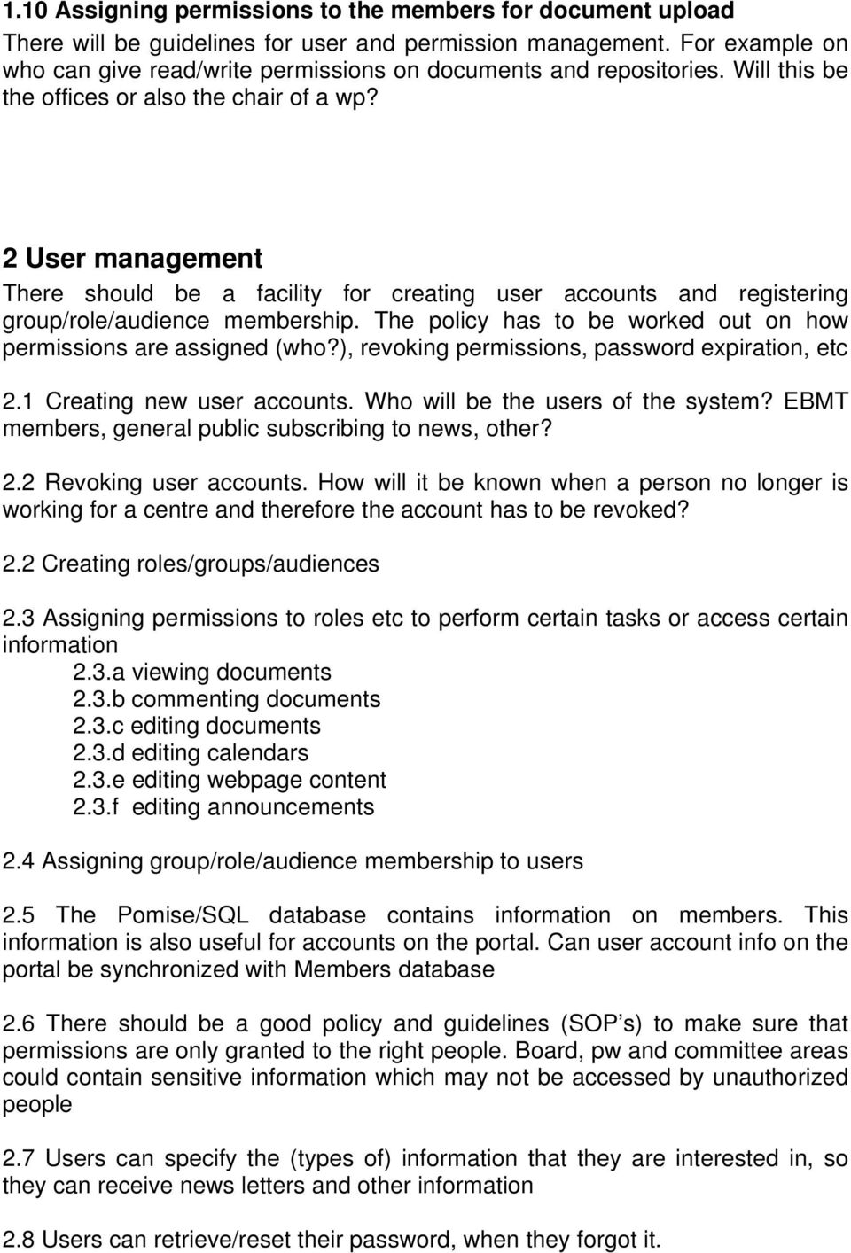 2 User management There should be a facility for creating user accounts and registering group/role/audience membership. The policy has to be worked out on how permissions are assigned (who?