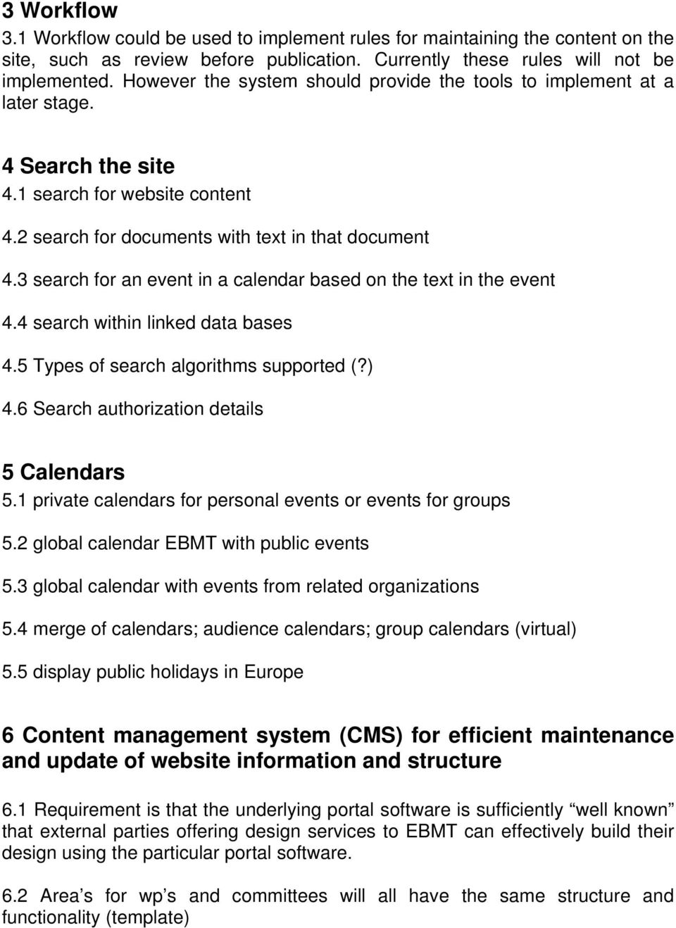 3 search for an event in a calendar based on the text in the event 4.4 search within linked data bases 4.5 Types of search algorithms supported (?) 4.6 Search authorization details 5 Calendars 5.