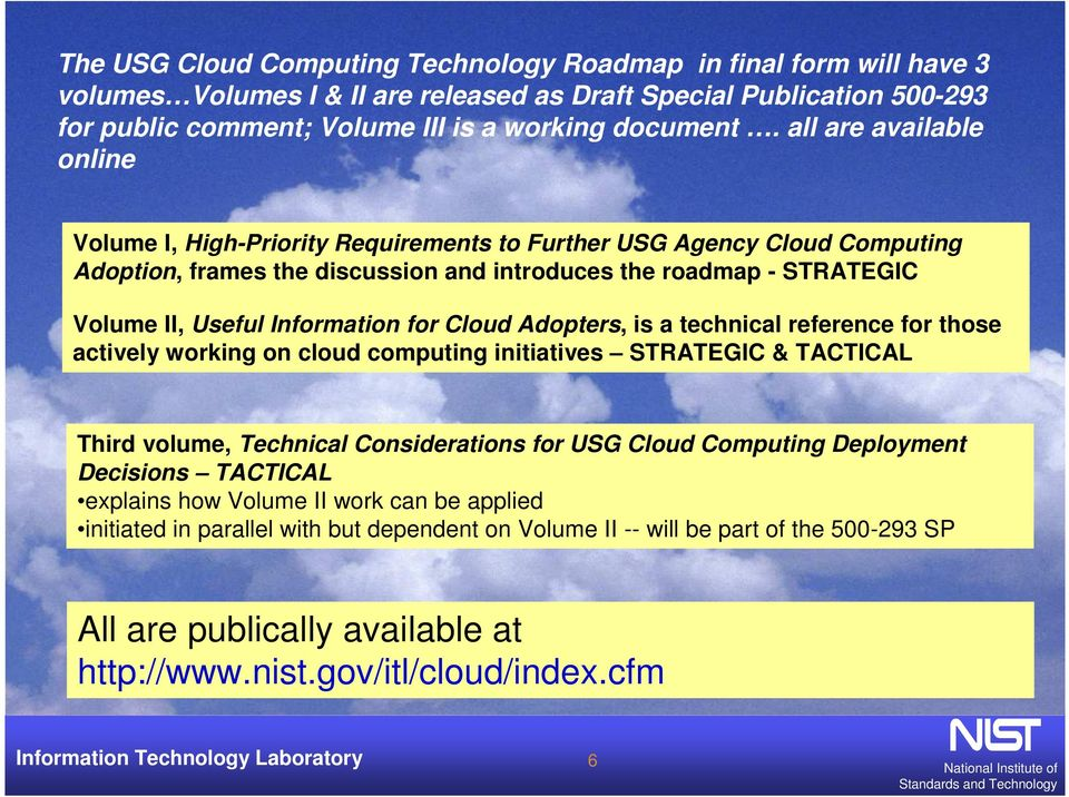 Information for Cloud Adopters, is a technical reference for those actively working on cloud computing initiatives STRATEGIC & TACTICAL Third volume, Technical Considerations for USG Cloud Computing