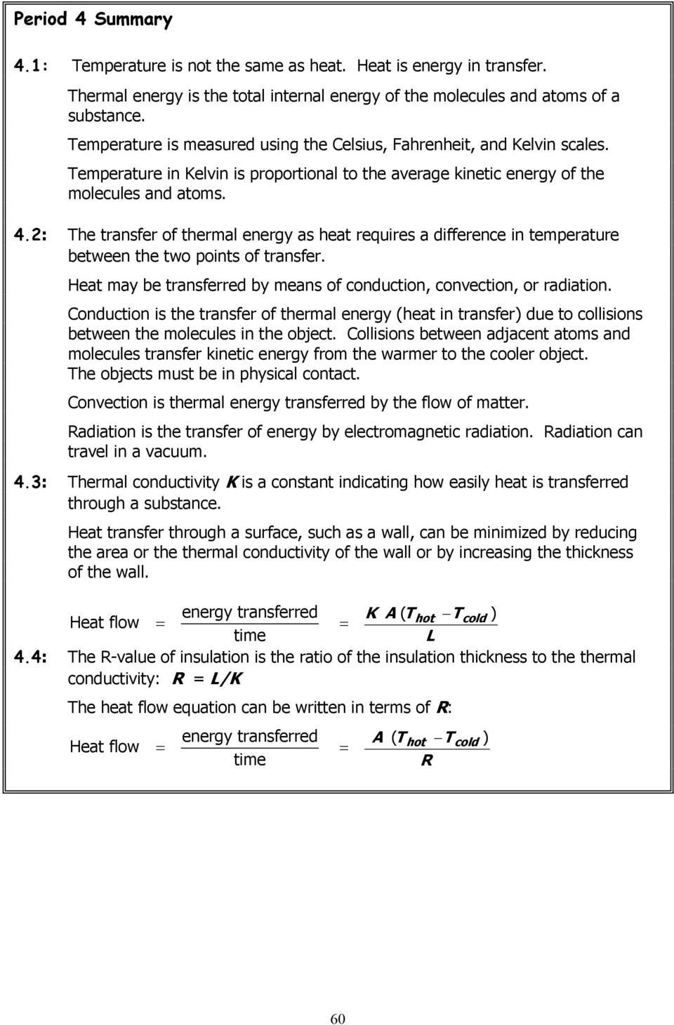 2: The transfer of thermal energy as heat requires a difference in temperature between the two points of transfer. Heat may be transferred by means of conduction, convection, or radiation.