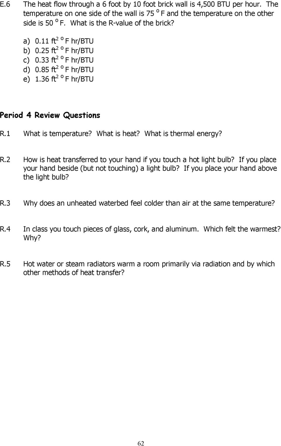 1 What is temperature? What is heat? What is thermal energy? R.2 How is heat transferred to your hand if you touch a hot light bulb? If you place your hand beside (but not touching) a light bulb?
