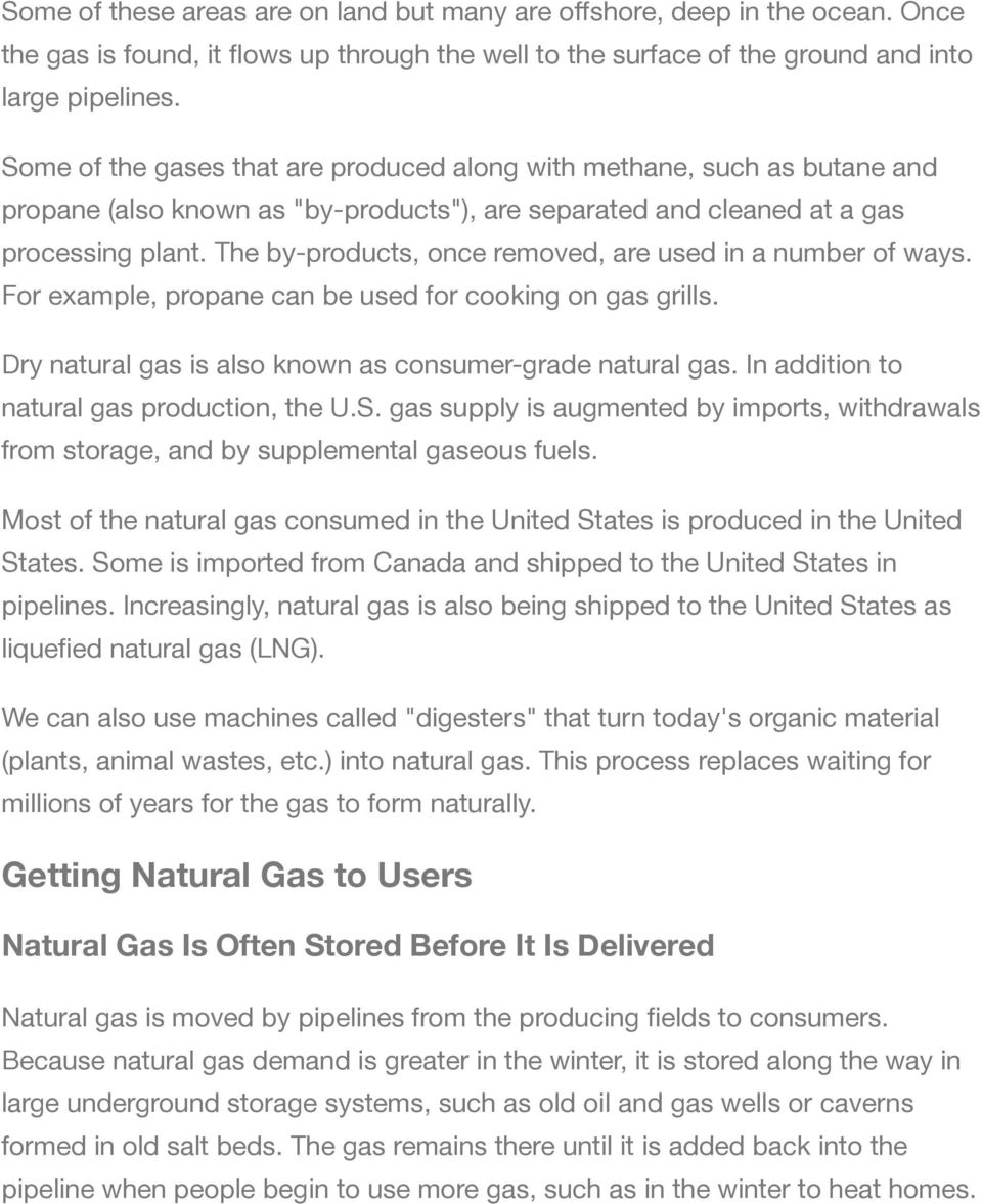 The by-products, once removed, are used in a number of ways. For example, propane can be used for cooking on gas grills. Dry natural gas is also known as consumer-grade natural gas.