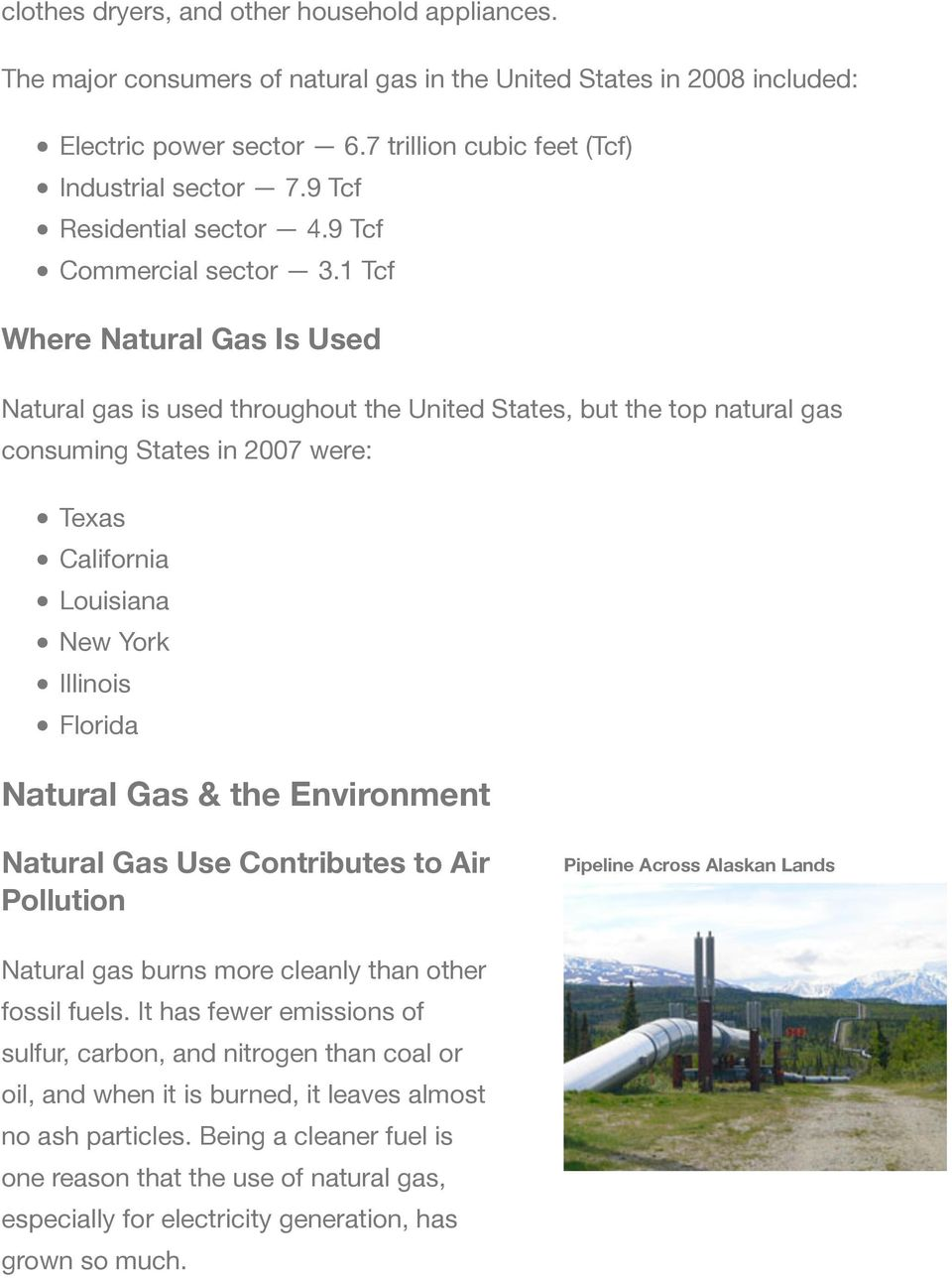 1 Tcf Where Natural Gas Is Used Natural gas is used throughout the United States, but the top natural gas consuming States in 2007 were: Texas California Louisiana New York Illinois Florida Natural
