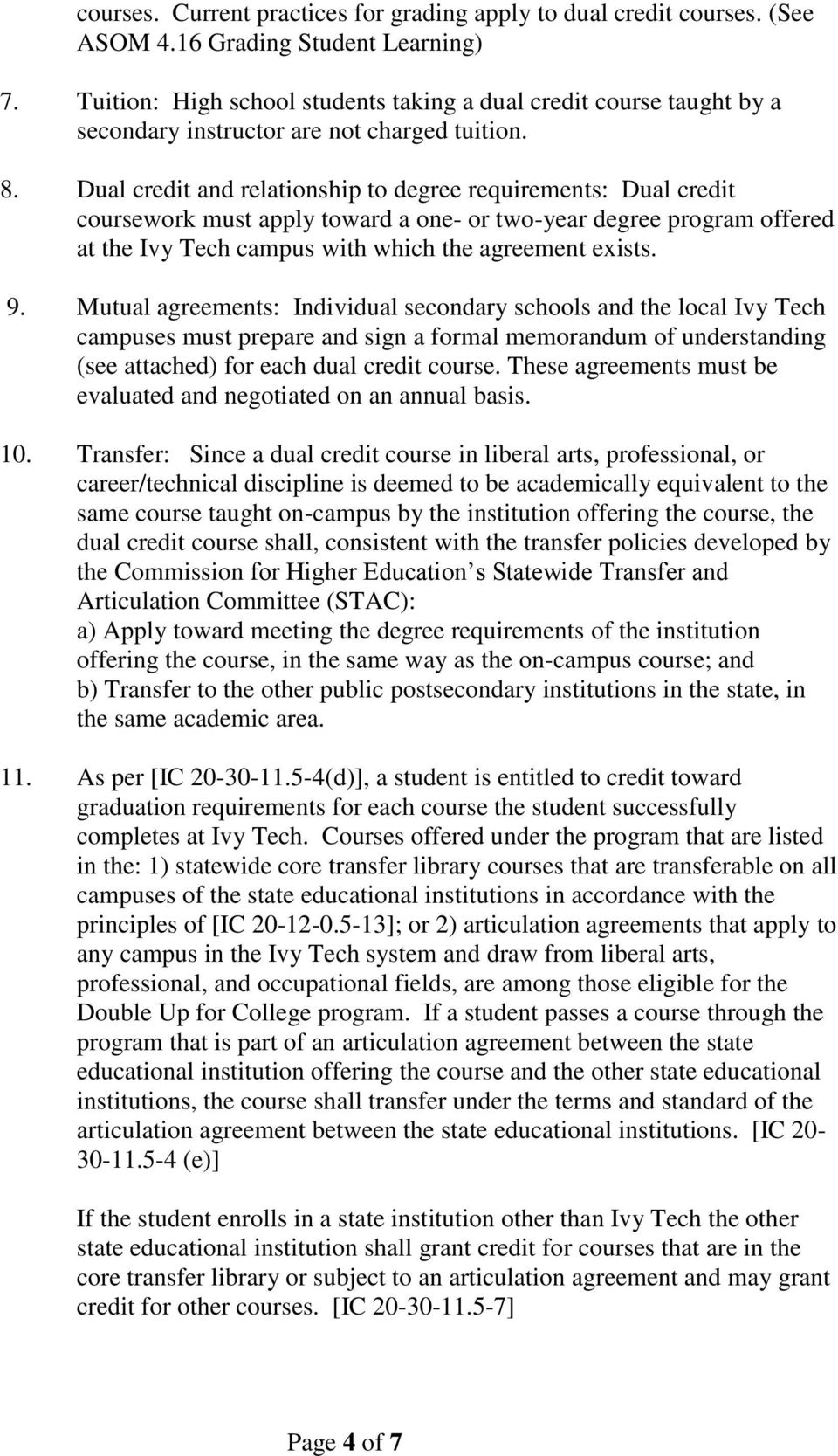 Dual credit and relationship to degree requirements: Dual credit coursework must apply toward a one- or two-year degree program offered at the Ivy Tech campus with which the agreement exists. 9.