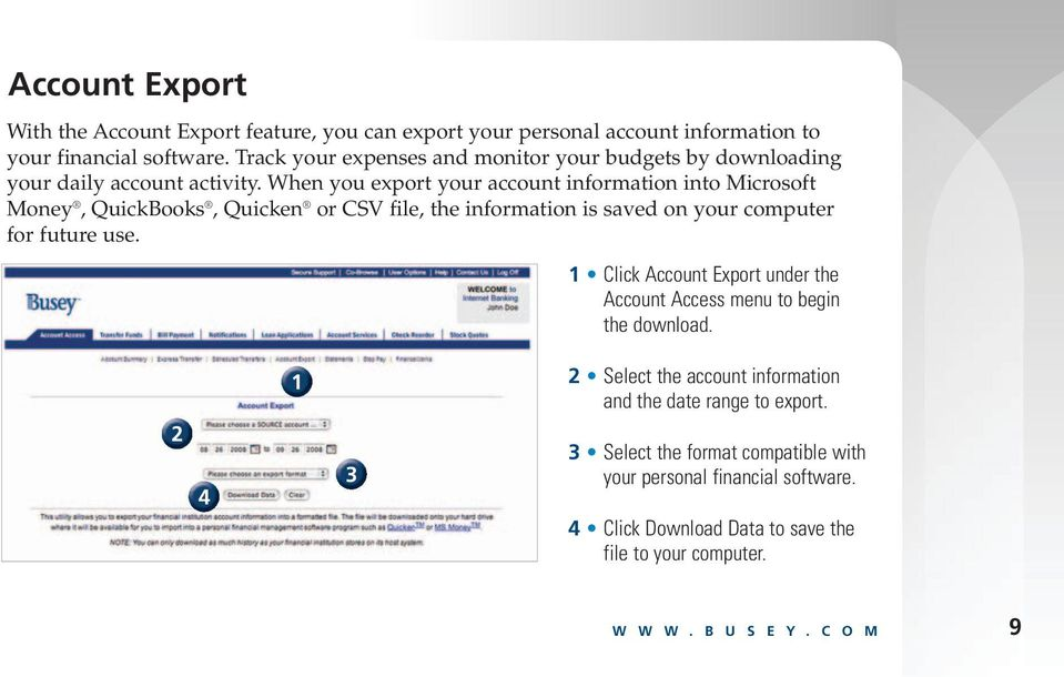 When you export your account information into Microsoft Money, QuickBooks, Quicken or CSV file, the information is saved on your computer for future use.