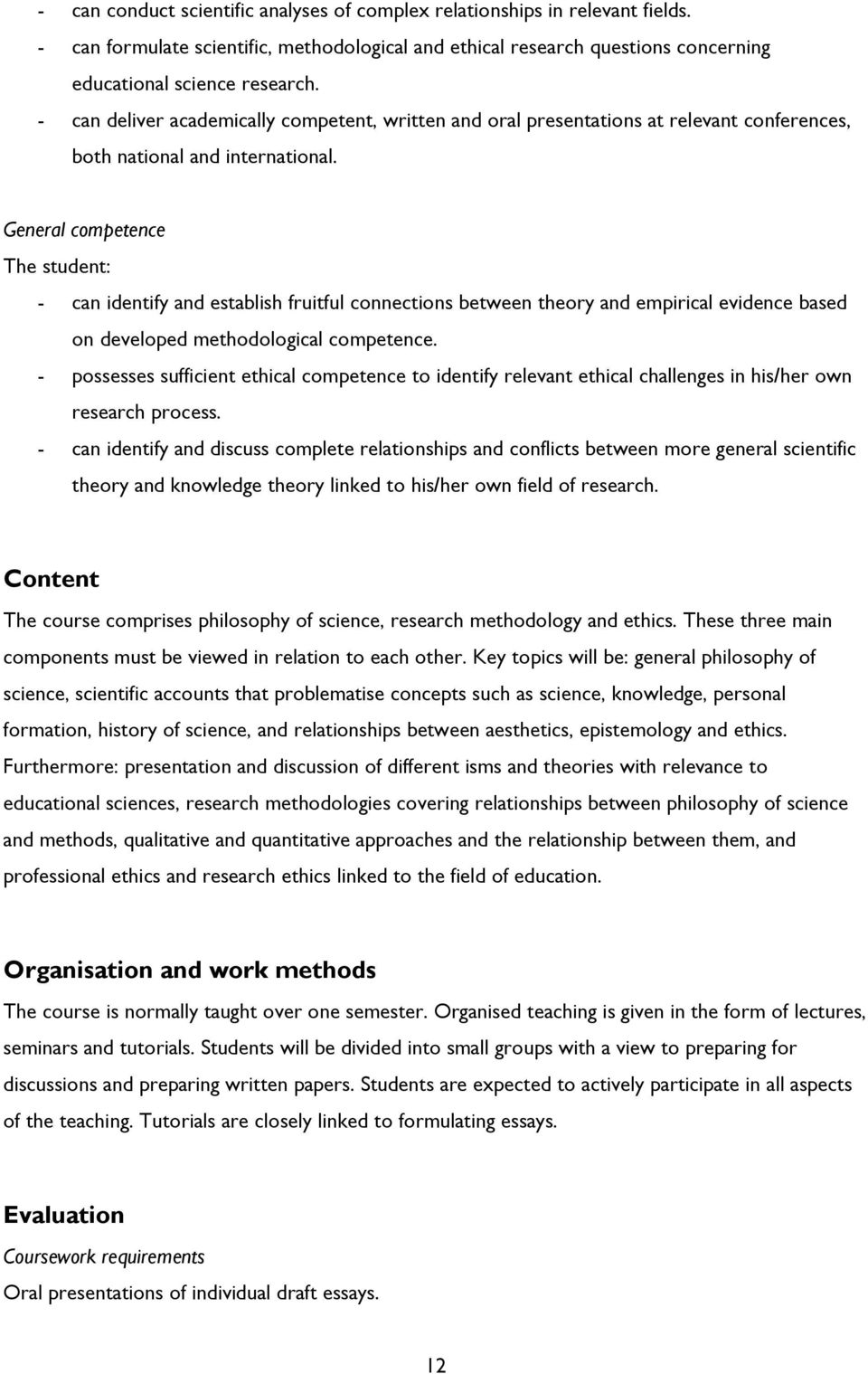 General competence The student: - can identify and establish fruitful connections between theory and empirical evidence based on developed methodological competence.
