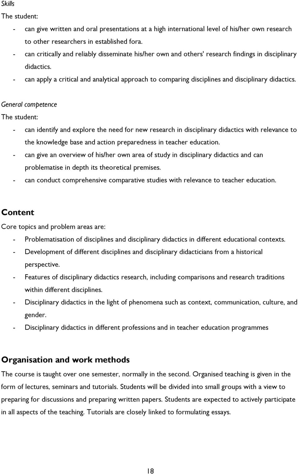 - can apply a critical and analytical approach to comparing disciplines and disciplinary didactics.