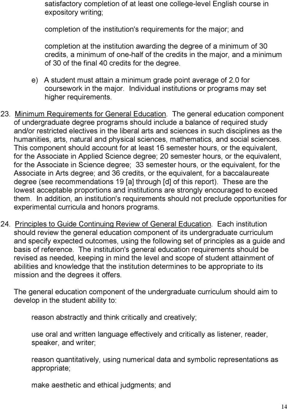 e) A student must attain a minimum grade point average of 2.0 for coursework in the major. Individual institutions or programs may set higher requirements. 23.