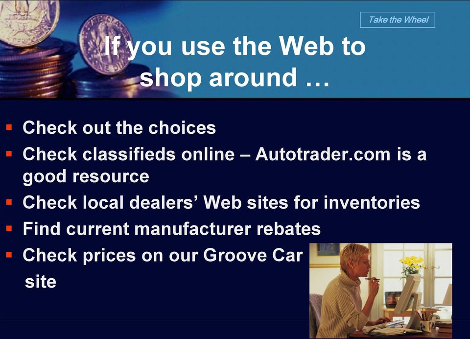 com is a good resource Check local dealers Web sites for