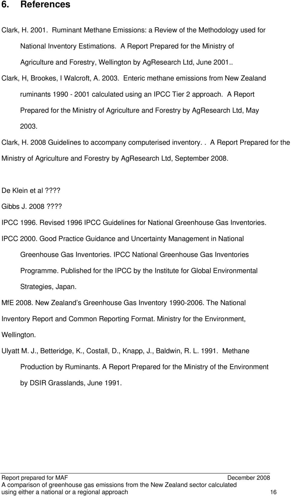 Enteric methane emissions from New Zealand ruminants 1990-2001 calculated using an IPCC Tier 2 approach. A Report Prepared for the Ministry of Agriculture and Forestry by AgResearch Ltd, May 2003.
