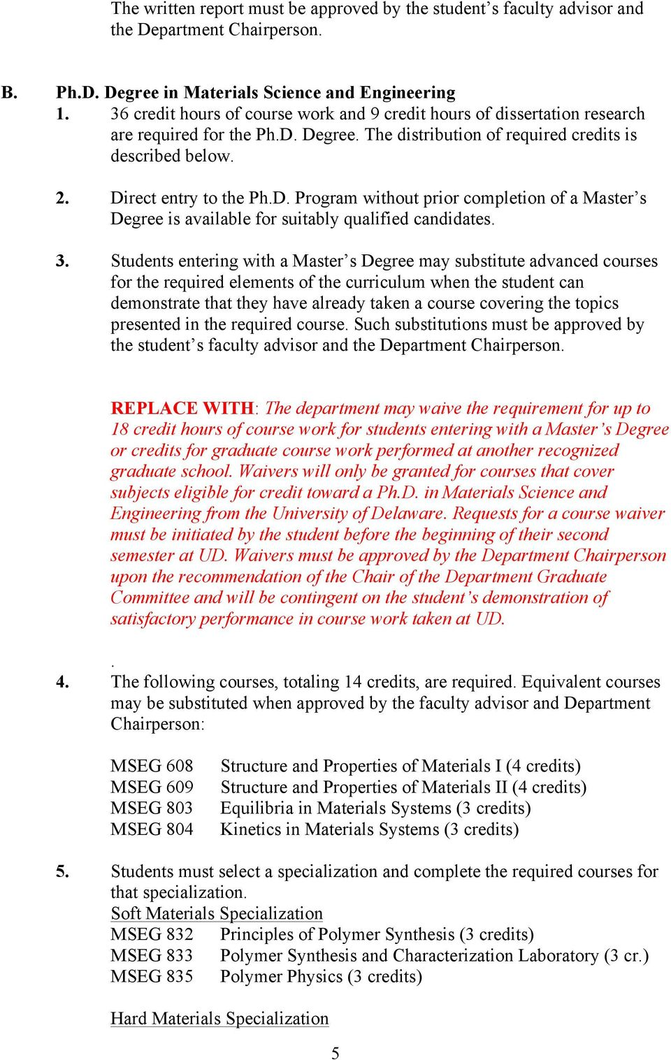 Degree. The distribution of required credits is described below. 2. Direct entry to the Ph.D. Program without prior completion of a Master s Degree is available for suitably qualified candidates. 3.