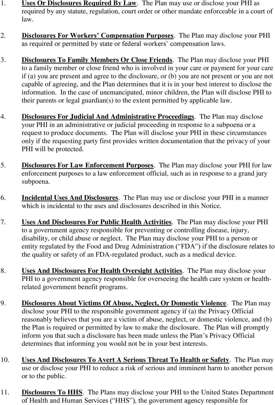 The Plan may disclose your PHI to a family member or close friend who is involved in your care or payment for your care if (a) you are present and agree to the disclosure, or (b) you are not present
